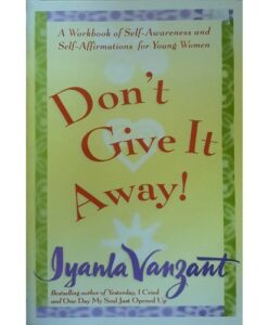 Don't Give It Away! : A Workbook of Self-Awareness and Self-Affirmations for Young Women 1st Edition