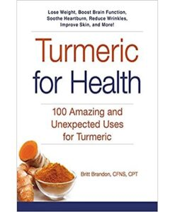 Turmeric for Health: 100 Amazing and Unexpected Uses for Turmeric Paperback