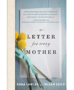 A Letter for Every Mother by Kara Lawler and Regan Long