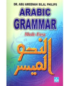 Arabic Grammar Made Easy by Dr. Abu Ameenah Bilal Philips