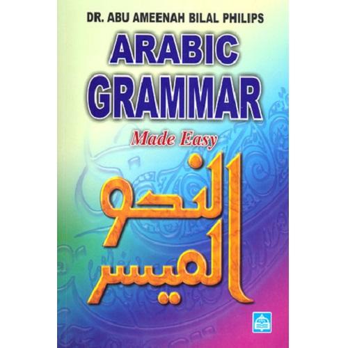 Arabic Grammar Made Easy by Dr. Abu Ameenah Bilal Philips