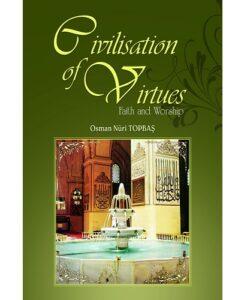 Civilisation of Virtues by Osman Nuri Topbas