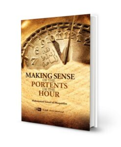 Making Sense of the Portents of the Hour by Muhammad Ismail al-Muqaddim