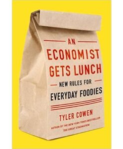 An Economist Gets Lunch: New Rules for Everyday Foodies by Tyler Cowen
