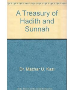 A Treasury of Hadith and Sunnah by Dr. Mazhar U. Kazi
