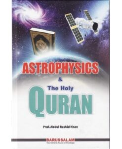 Astrophysics & the Holy Quran by Abdul Rashid Khan