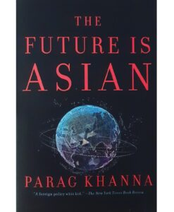 The Future Is Asian by Parag Khanna