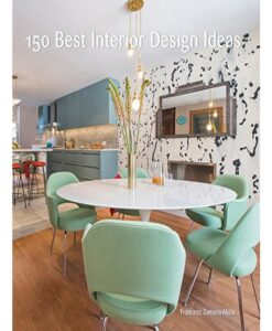 150 Best Interior Design Ideas (150 Best) by Francesc Zamora Mola