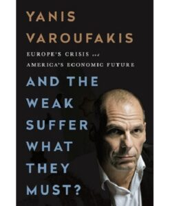 And the Weak Suffer What They Must? Europe's Crisis and America's Economic Future by Yanis Varoufakis
