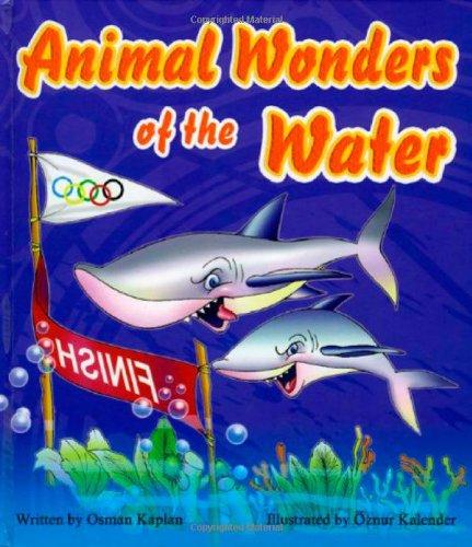 Animal Wonders of the Water (Amazing Animals) by Osman Kaplan