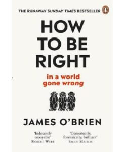 How To Be Right… in a World Gone Wrong by James O'Brien