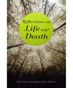 Reflections On Life And Death by Maulana Wahiduddin Khan