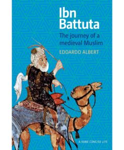 Ibn Battuta: The Journey of a Medieval Muslim by Edoardo Albert