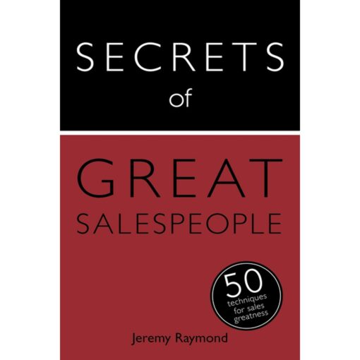 Secrets of Great Salespeople: 50 Strategies You Need to Sell Successfully by Jeremy Raymond