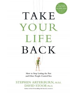 Take Your Life Back: How to Stop Letting the Past and Other People Control You by Stephen Arterburn, David Stoop