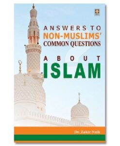 Answers To Non Muslims Common Questions About Islam by Zakir Naik