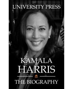 Kamala Harris: The Biography By University Press