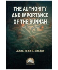 The Authority and Importance of the Sunnah by Jamaal al-Din M. Zarabozo