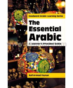 The Essential Arabic: A Learner's Practical Guide By Rafi' el-Imad Faynan