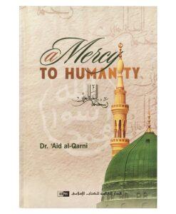 A Mercy to Humanity By Dr. 'Aid Ibn 'Abdullah Al-Qarni