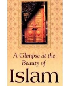 A Glimpse at the Beauty of Islam By Darussalam