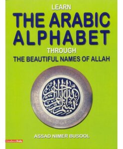 Learn the Arabic Alphabet Through the Beautiful Names of Allah By Assad Nimer Busool