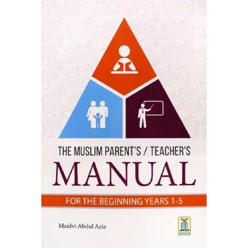 he Muslim Parent's/Teacher's Manual for the beginning Children (Age 1-5) By Maulvi Abdul Aziz